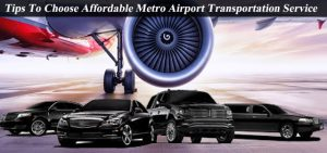 Tips To Choose Affordable Metro Airport Transportation Service